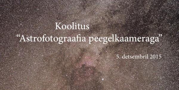 """Koolitus """"Astrofotograafia peegelkaameraga"""" 05.12.2015"""